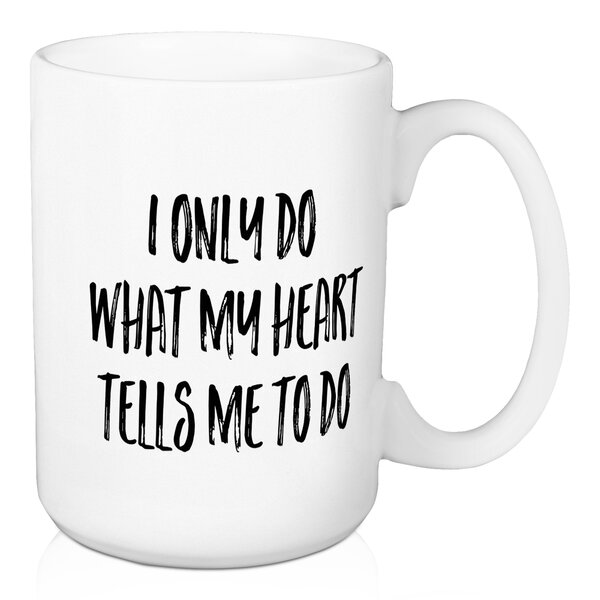 Deephaven I Only Do What My Heart Tells Me To Do Coffee Mug by Wrought Studio