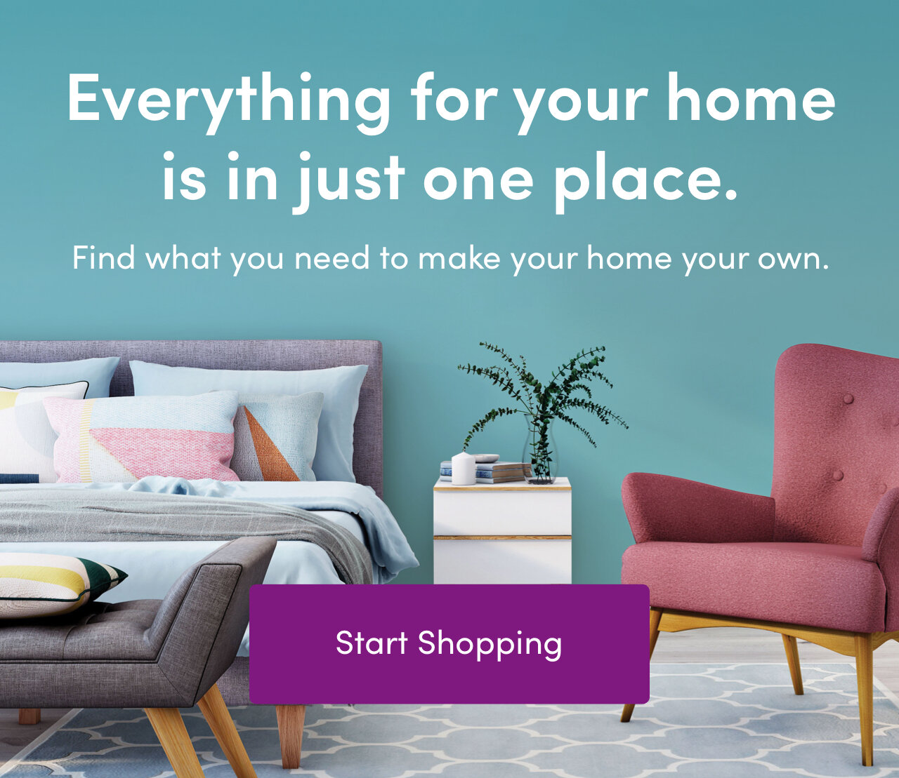 Everything for your home is in just one place. Find what you need to make your home your own. Start Shopping