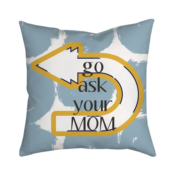 Go Ask Your Mom Textual Throw Pillow by Positively Home