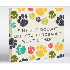 If My Dog Doesn't like You Graphic Art on Canvas by One Bella Casa
