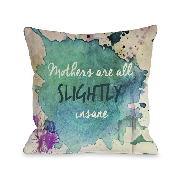 Mothers are All Slightly Insane Watercolor Paint Throw Pillow by One Bella Casa