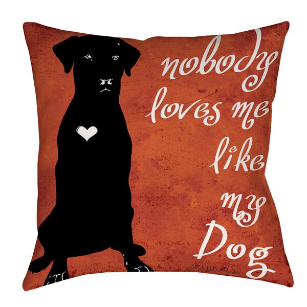 Nobody Loves Me Like My Dog Printed Throw Pillow by Manual Woodworkers & Weavers