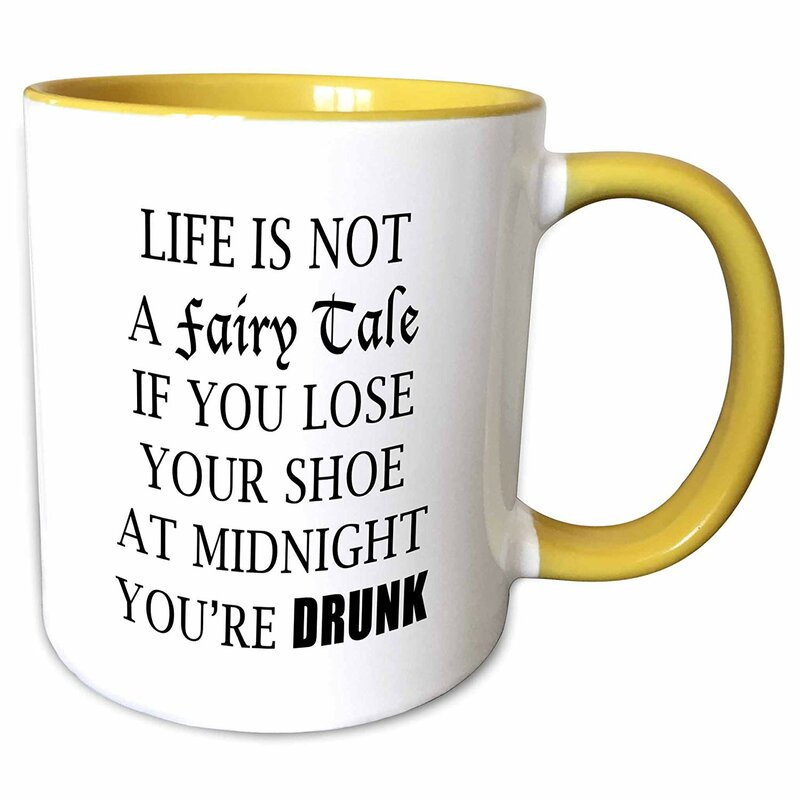 Symple Stuff Lowall Life Is Not A Fairy Tale If You Lose Your Shoe At Midnight Youre Drunk Coffee Mug Wayfair