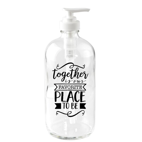 Together is Our Favorite 16 oz. Glass Soap Dispenser by Dexsa