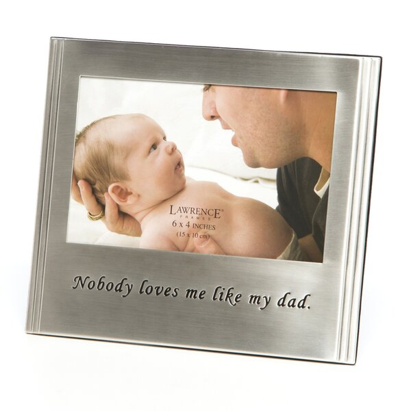 Nobody Loves Me Like My Dad Picture Frame by Charlton Home