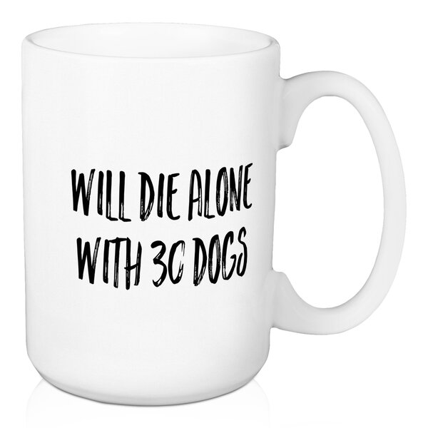 Cowen Will Die Alone with 30 Dogs Coffee Mug by Wrought Studio