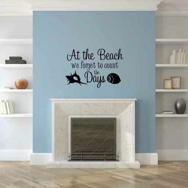 At the Beach We Forget to Count the Days Wall Decal by Rosecliff Heights
