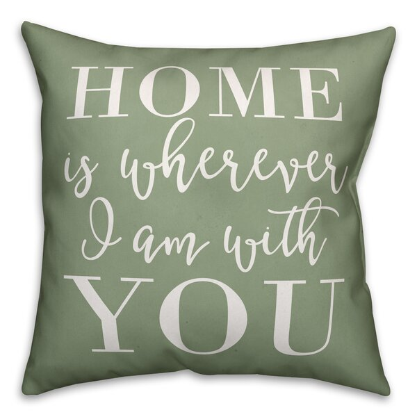Patchett Home is Whenever I am with You Outdoor Throw Pillow by Winston Porter