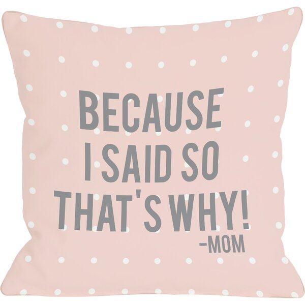 Because I Said So Throw Pillow by One Bella Casa