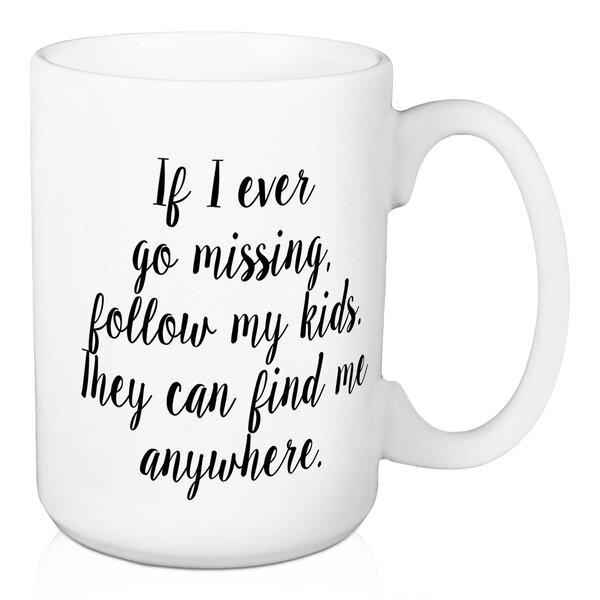 Cusick If I Ever Go Missing, Follow My Kids Coffee Mug by Wrought Studio