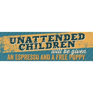 'Unattended Children Will Be' by Tonya Gunn Textual Art on Plaque by Artistic Reflections