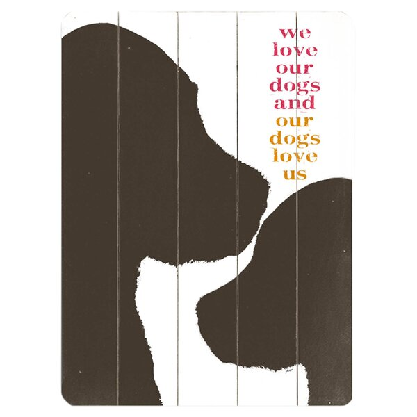 We Love Our Dogs Graphic Art Print Multi-Piece Image on Wood by Artehouse LLC