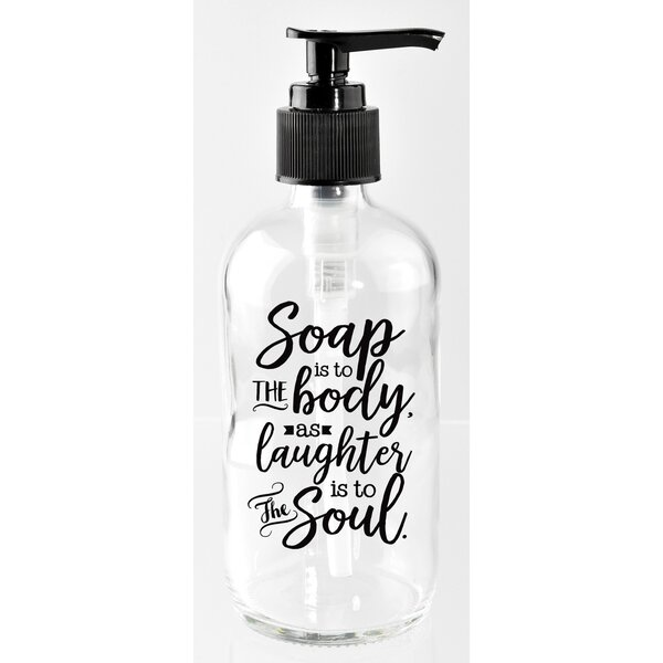Soap is to the Body, As Laughter is to the Soul 8 oz. Glass Soap Dispenser by Dexsa