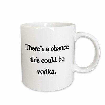 """Theres a Chance This Could Be Vodka Coffee Mug East Urban Home Color: White, Size: 3.75"""""""" H x 4"""""""" W x 3"""""""" D -  78B72C8A52484752A3BD8511187B12FA"""