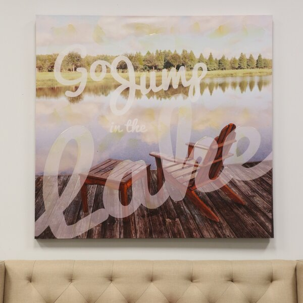 Go Jump in the Lake Graphic Art on Canvas by Loon Peak