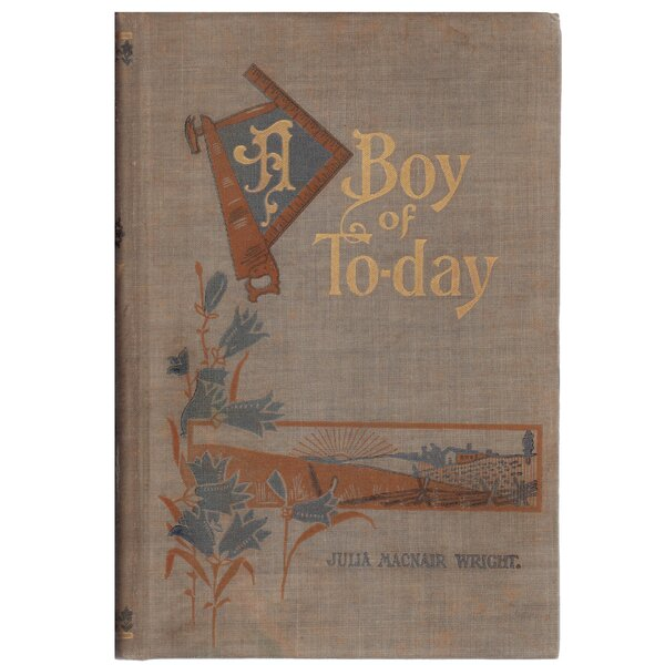 Authentic Decorative Books - Collectible Childrens 1898 A Boy of Today by Julia MacNair Wright by Booth & Williams