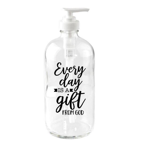 Every Day is a Gift 16 oz. Glass Soap Dispenser by Dexsa