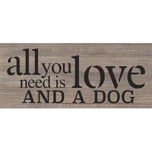 'All You Need is Love and a Dog' Textual Art on Wood in Gray by Artistic Reflections