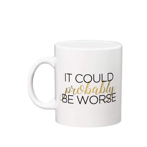 Areli It Could Probably Be Worse Coffee Mug by Latitude Run