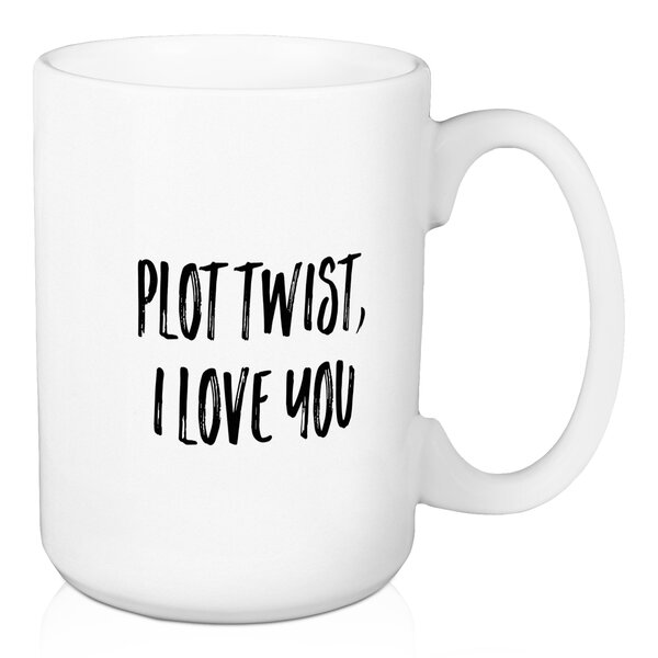 Redhill Plot Twist, I Love You Coffee Mug by Ebern Designs