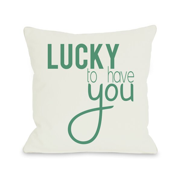 Lucky To Have You Throw Pillow by One Bella Casa