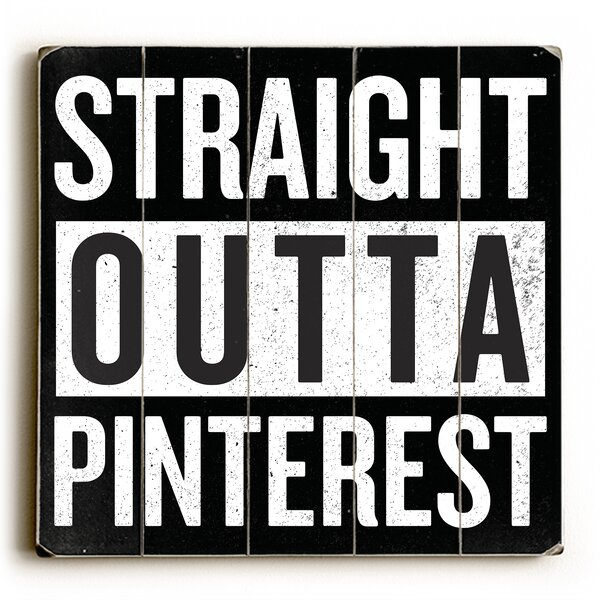 Straight Outta Pinterest Textual Art on Wood by Wrought Studio