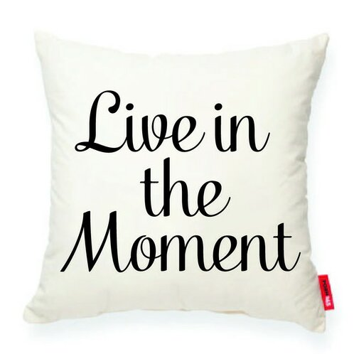 Expressive Live in the Moment Decorative Cotton Throw Pillow by Posh365