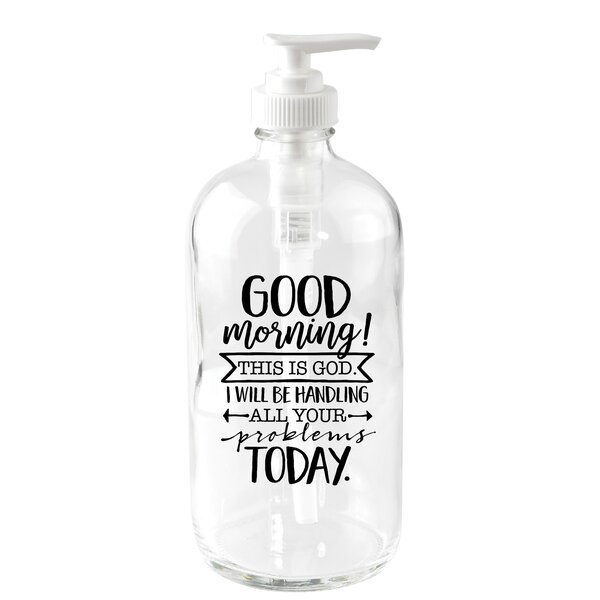 Good Morning! This is God 16 oz. Glass Soap Dispenser by Dexsa