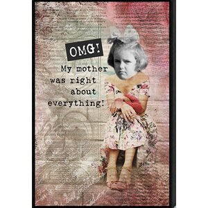 Just Sayin' 'OMG! My Mother Was Right about Everything!' by Tonya Framed Graphic Art by Artistic Reflections