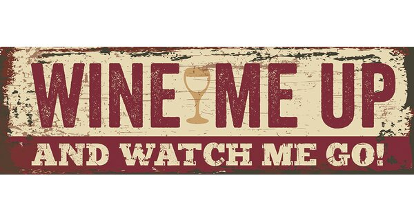 Wine Me Up And Watch Me Go By Tonya Gunn Textual Art On Plaque By Artistic Reflections.