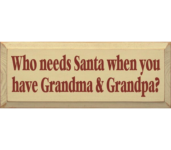 Who Needs Santa When You Have Grandma & Grandpa Textual Art Plaque by Sawdust City