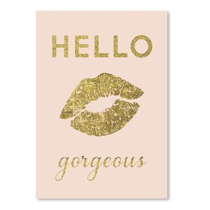 Hello Gorgeous Graphic Art by East Urban Home