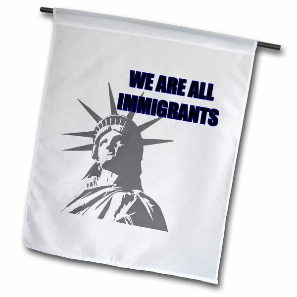 We Are All Immigrants Polyester Garden Flag by 3dRose
