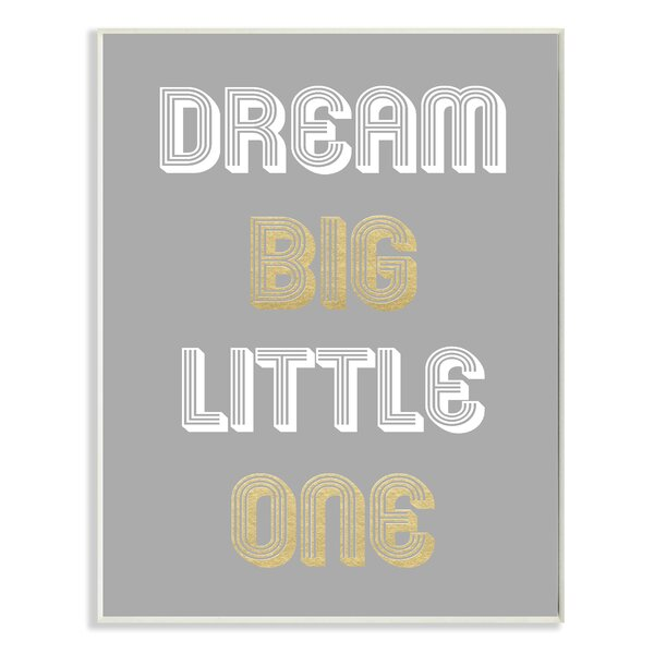 Dream Big Little One Gray Gold White Graphic Textual Art by Stupell Industries