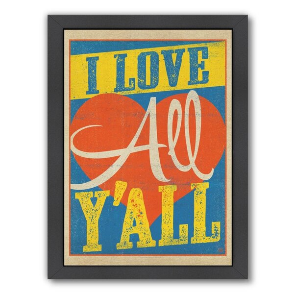 I Love All Yall Framed Vintage Advertisement by East Urban Home