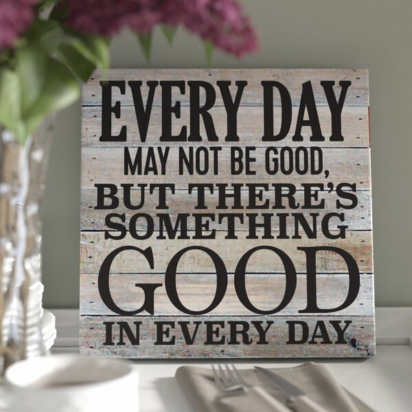 Every Day May Not Be Good Textual Art Plaque by Laurel Foundry Modern Farmhouse