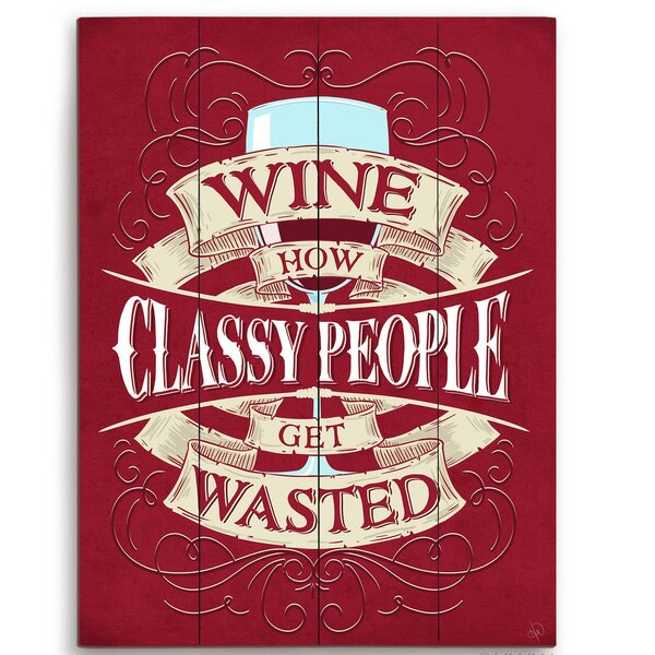 Wine How Classy People Get Wasted Textual Art Plaque by Click Wall Art