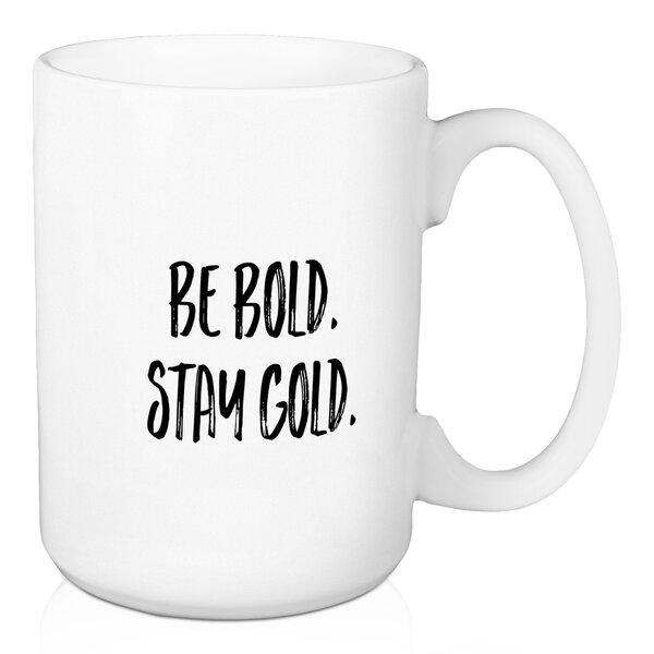 Drennan Be Bold. Stay Gold. Coffee Mug by Wrought Studio