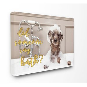 Did Someone Say Bath? Bubble Bath Dog Graphic Canvas Wall Art by Stupell Industries