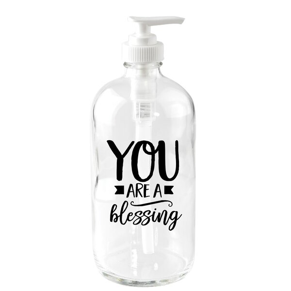 You Are a Blessing 16 oz. Glass Soap Dispenser by Dexsa