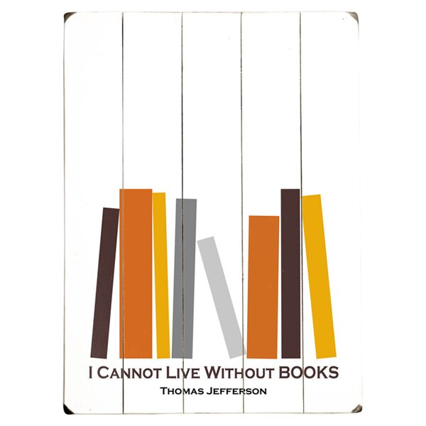 Cannot Live Without Books Graphic Art Print Multi-Piece Image on Wood by Artehouse LLC
