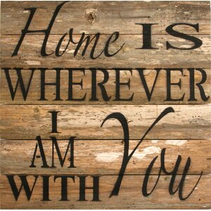 'Home Is Wherever I Am With You' Textual Art Plaque by Laurel Foundry Modern Farmhouse