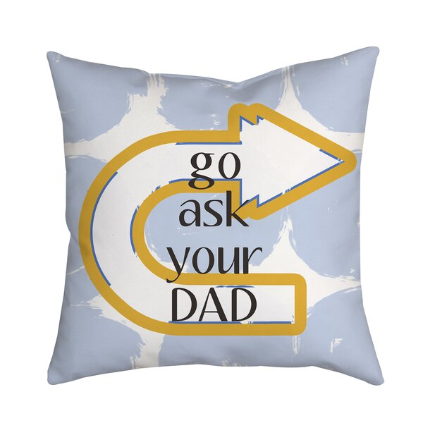 Go Ask Your Dad Textual Throw Pillow by Positively Home