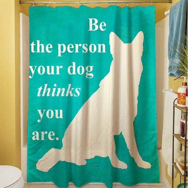 Be the Person Your Dog Thinks You Are Shower Curtain by Manual Woodworkers & Weavers
