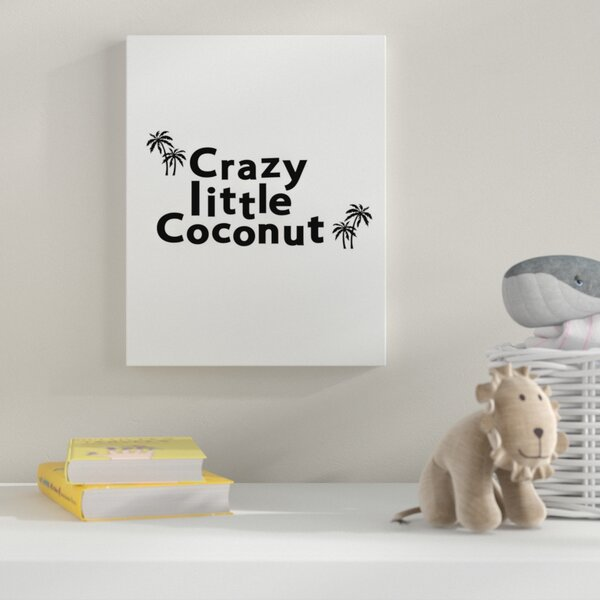 Crazy Little Coconut Print Textual Art on Wrapped Canvas by Zoomie Kids