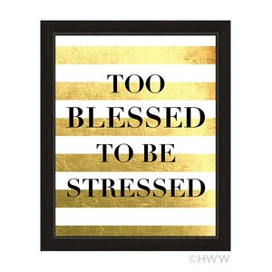 'Too Blessed To Be Stressed' Framed Textual Art by Mercer41