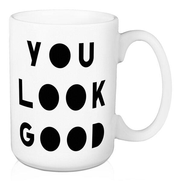 Kristian You Look Good Coffee Mug by Wrought Studio