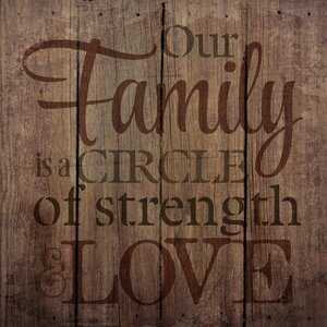 'Our Family is a Circle of Strength and Love.' by Tonya Gunn Textual Art on Plaque by Artistic Reflections