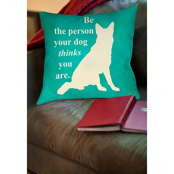 Be the Person Your Dog Thinks You Are Printed Throw Pillow by Manual Woodworkers & Weavers