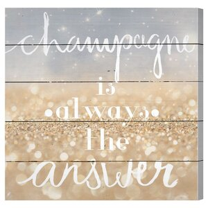 Champagne is Always the Answer Textual Art Plaque by House of Hampton